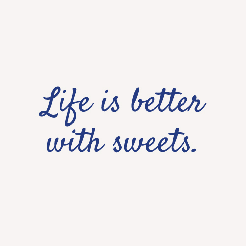 Life is better with sweets